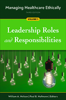 Photo of Managing Healthcare Ethically: Volume 1 – Leadership Roles and Responsibilities