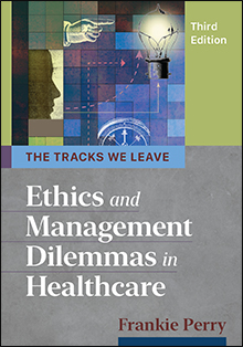 Photo of The Tracks We Leave: Ethics & Management Dilemmas in Healthcare, Third Edition