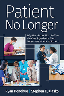 Photo of Patient No Longer: Why Healthcare Must Deliver the Care Experience That Consumers Want and Expect