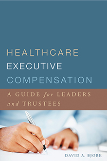 Photo of Healthcare Executive Compensation: A Guide for Leaders and Trustees