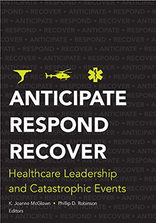 Photo of Anticipate, Respond, Recover:  Healthcare Leadership and Catastrophic Events