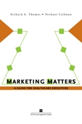 Photo of Marketing Matters:  A Guide for Healthcare Executives