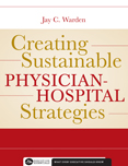 Photo of Creating Sustainable Physician-Hospital Strategies