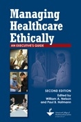 Photo of Managing Healthcare Ethically:  An Executive's Guide, Second Edition