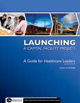 Photo of Launching a Capital Facility Project: A Guide for Healthcare Leaders, Second Edition