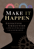 Photo of Make It Happen: Effective Execution in Healthcare Leadership