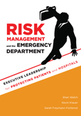 Photo of Risk Management and the Emergency Department: Executive Leadership for Protecting Patients and Hospitals