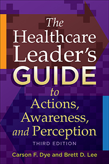 Photo of The Healthcare Leader's Guide to Actions, Awareness, and Perception, Third Edition